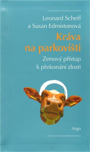 Kráva na parkovišti:Zenový přístupk překonávání zlosti - Susan Edmistonová, | Booksquad.ink