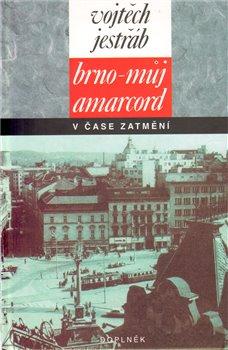 Obálka titulu Brno - můj Amarcord v čase zatmění