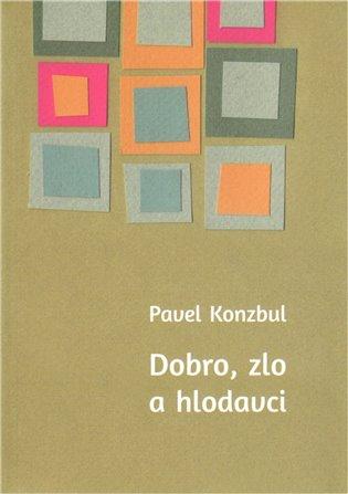 Dobro, zlo a hlodavci - Pavel Konzbul | Booksquad.ink