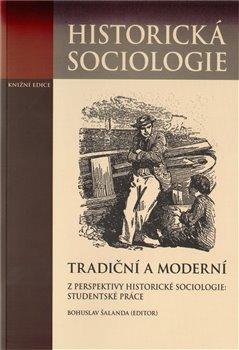 Obálka titulu Tradiční a moderní z perspektivy historické sociologie: Studentské práce