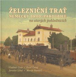 Obálka titulu Železniční trať Německý Brod – Pardubice na starých pohlednicích