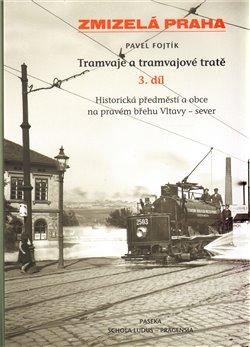 Obálka titulu Zmizelá Praha-Tramvaje 3. tramvajové tratě