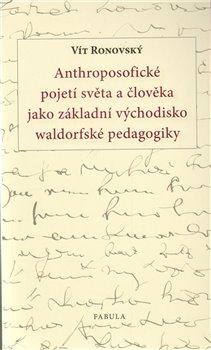 Obálka titulu Anthroposofické pojetí světa a člověka jako základní východisko waldorfské pedagogiky