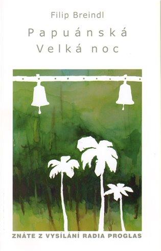 Papuánská Velká noc - Filip Breindl | Booksquad.ink