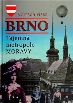 Obálka titulu Brno - Tajemná metropole Moravy