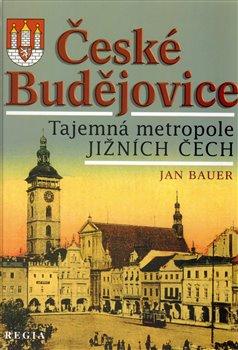 Obálka titulu Tajemná metropole jižních Čech - České Budějovice