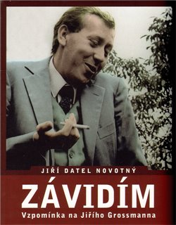 Obálka titulu Závidím - Vzpomínka na Jiřího Grossmanna