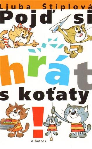 Pojď si hrát s koťaty - Ljuba Štíplová | Booksquad.ink