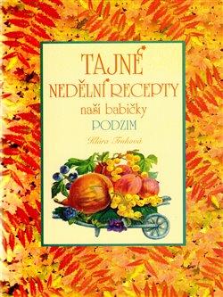 Obálka titulu Tajné nedělní recepty naší babičky - Podzim