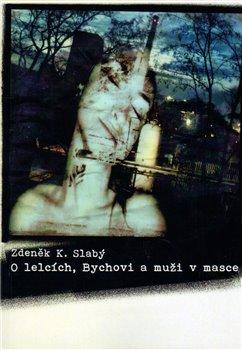 O lelcích, Bychovi a muži v masce - Zdeněk K. Slabý