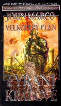 Velkolepý plán. Tyrani a králové III. - John Marco