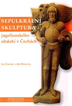 Obálka titulu Sepulkrální skulptura jagellonského období v Čechách
