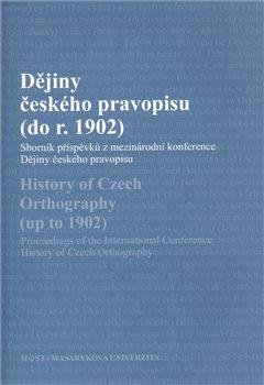 Obálka titulu Dějiny českého pravopisu (do r. 1902)