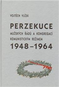 Perzekuce mužských řádů a kongregací komunistickým režimem 1948-1964
