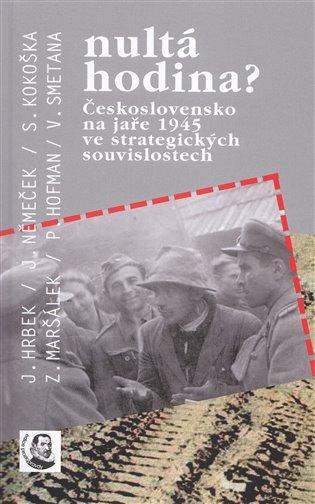 Nultá hodina?:Československo na jaře 1945 ve strategických souvislostech - Petr Hofman, | Booksquad.ink