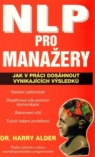 NLP pro manažery:Jak v práci dosáhnout vynikajících výsledků - Harry Alder | Booksquad.ink
