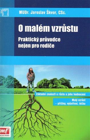 O malém vzrůstu:Praktický průvodce nejen pro rodiče - Jaroslav Škvor | Booksquad.ink