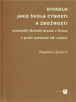 Obálka titulu Divadlo jako škola  ctnosti a zbožnosti