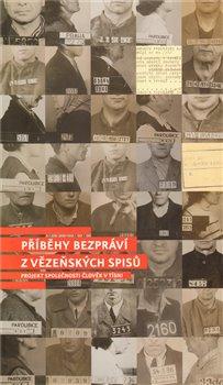 Obálka titulu Příběhy bezpráví - z vězeňských spisů