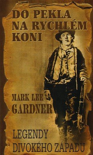 Do pekla na rychlém koni:Legendy divokého západu - Mark Lee Gardner | Booksquad.ink