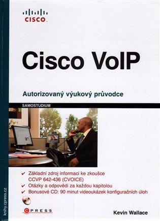 Cisco VoIP:Autorizovaný výukový průvodce - Kevin Wallace   Booksquad.ink