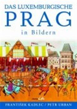 Obálka titulu Das luxemburgische Prag in Bildern