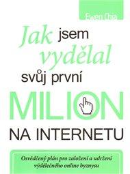 Jak jsem vydělal svůj první milion na internetu... a jak to můžete dokázat také!