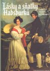 Obálka knihy Lásky a sňatky Habsburků