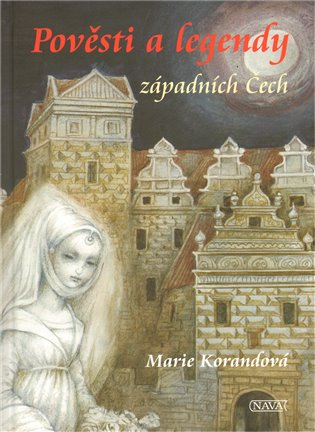 Pověsti a legendy západních Čech - Marie Korandová | Booksquad.ink