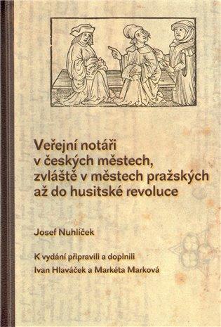 Veřejní notáři v českých městech, zvláště v městech pražských až do husitské revoluce - Josef Nuhlíček   Booksquad.ink