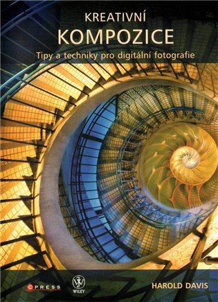 Kreativní kompozice:Tipy a techniky pro digitální fotografie - Harold Davis   Booksquad.ink