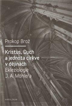 Obálka titulu Kristus, Duch a jednota církve v dějinách Ekleziologie J. A. Möhlera