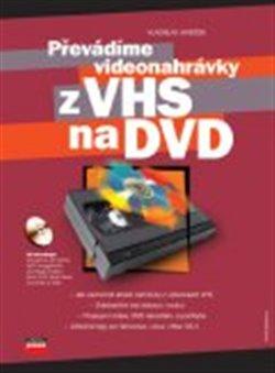 Obálka titulu Převádíme videonahrávky z VHS na DVD