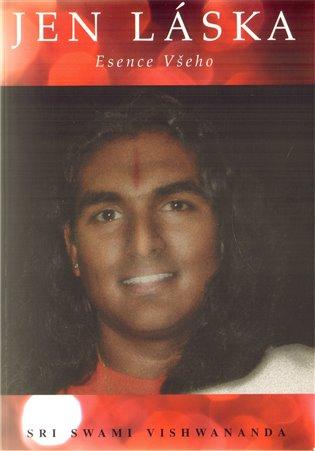 Jen láska:Esence všeho - Sri Swami Vishwananda   Booksquad.ink