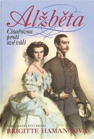 Alžběta:Císařovna proti své vůli - Brigitte Hamannová | Booksquad.ink