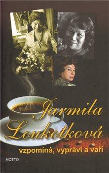 Obálka titulu Jarmila Loukotková  vzpomíná, vypráví a vaří