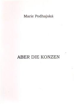 Aber die Konzen - Marie Podhajská