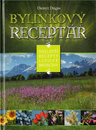 Bylinkový receptář:Nejlepší recepty lidové medicíny - Dionýz Dugas | Booksquad.ink