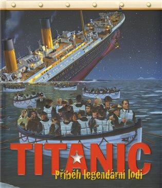 Titanic:Příběh legendární lodi - - | Booksquad.ink