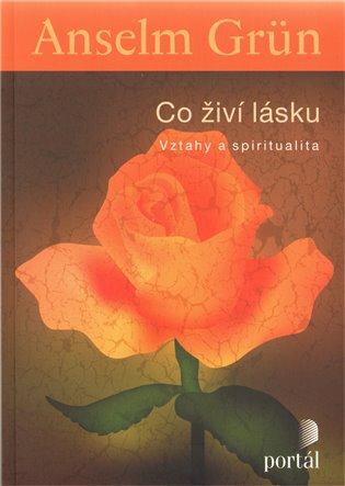 Co živí lásku:Vztahy a spiritualita - Anselm Grün | Booksquad.ink