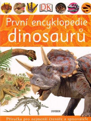 První encyklopedie dinosaurů:Příručka pro nejmenší čtenáře a spisovatele - - | Booksquad.ink