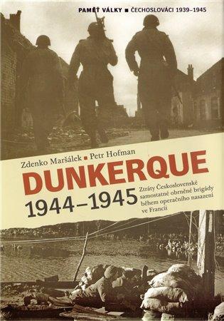 Dunkerque 1944–1945:Ztráty Československé samostatné obrněné brigády během operačního nasazení ve Francii - Petr Hofman,   Booksquad.ink