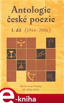 Obálka titulu Antologie české poezie I. díl 1966–2006