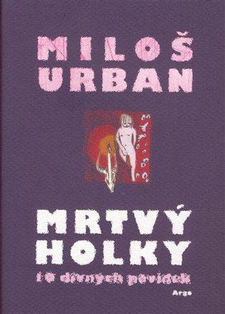 Mrtvý holky:Deset divných povídek - Miloš Urban   Booksquad.ink