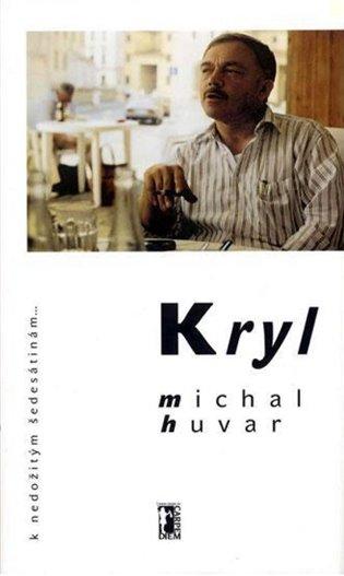 Kryl:K nedožitým šedesátinám - Michal Huvar | Booksquad.ink