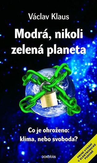 Modrá, nikoli zelená planeta:Co je ohroženo: klima, nebo svoboda? - Václav Klaus | Booksquad.ink
