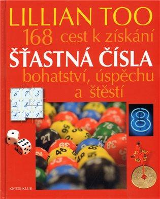 Šťastná čísla:168 cest k získání bohatství, úspěchu a štěstí - Lillian Too   Booksquad.ink