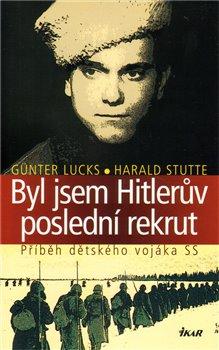 Obálka titulu Byl jsem Hitlerův poslední rekrut