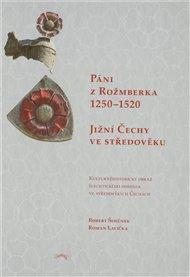 Páni z Rožmberka 1250–1520: Jižní Čechy ve středověku