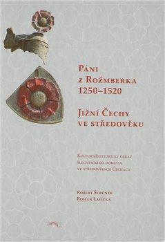 Obálka titulu Páni z Rožmberka 1250–1520: Jižní Čechy ve středověku